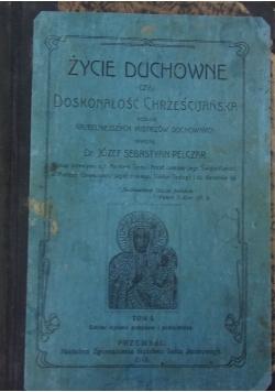 Życie duchowne czyli doskonałość chrześcijańska według najcelniejszych mistrzów duchownych, 1913 r