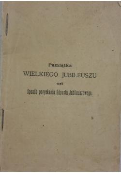 Pamiątka Wielkiego Jubileuszu  czyli sposób pozyskania odpustu Jubileuszowego, 1901 r.