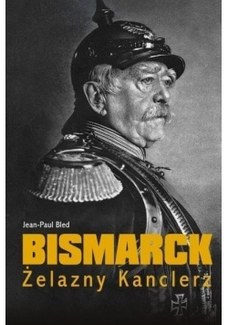 Bismarck. Żelazny Kanclerz