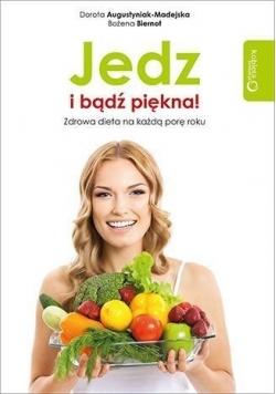 Jedz i bądź piękna! Zdrowa dieta na każdą porę ...