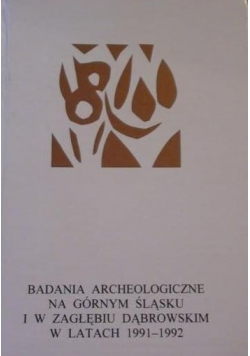 Badania archeologiczne na Górnym Śląsku i w Zagłębiu Dąbrowskim w latach 1991 – 1992