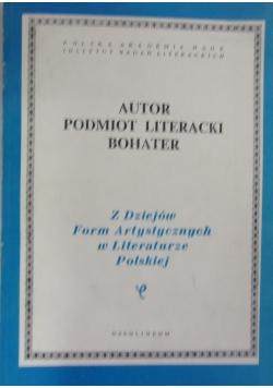 Z dziejów form artystycznych w literaturze polskiej, tom LXIII - Autor, Podmiot literacki, bohater