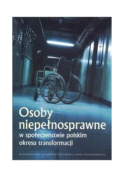 Osoby niepełnosprawne w społeczeństwie polskim okresu transformacji