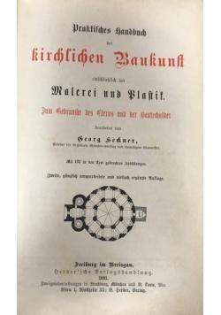 Praktisches Handbuch Kirchlichen Baukunst Einsschliesslich Der Malerei Und plastik, 1891 r.