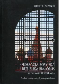 Federacja Rosyjska i Republika Białoruś na przełomie XX i XXI wieku