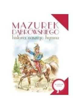 Mazurek Dąbrowskiego Historia naszego hymnu IBIS