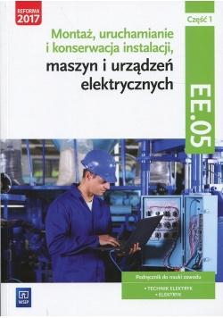 Montaż, uruchamianie i konserwacja instalacji, maszyn i urządzeń elektrycznych Kwalifikacja EE.05 Podręcznik Część 1