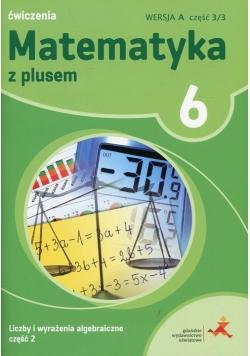 Matematyka z plusem 6 Ćwiczenia Liczby i wyrażenia algebraiczne Część 2 Wersja A Część 3/3
