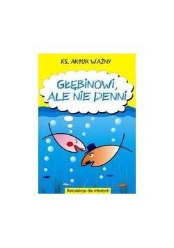 Głębinowi, ale nie denni
