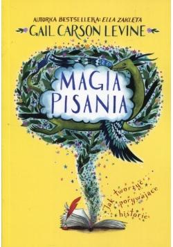Magia pisania Jak tworzyć porywające historie