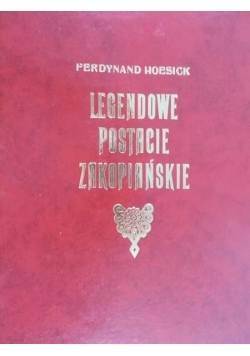 Legendowe postacie Zakopiańskie, reprint z 1922 r.