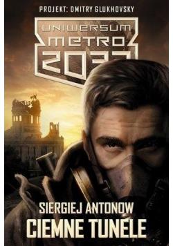 Metro 2033. Uniwersum. Ciemne tunele+ dodatek