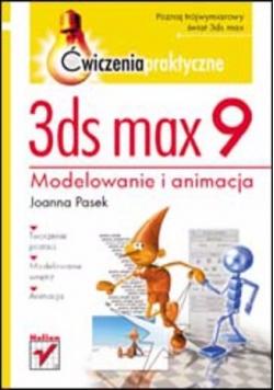 3ds max 9. Modelowanie i animacja