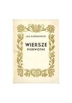 Karnowski Jan - Wiersze Pierwotne