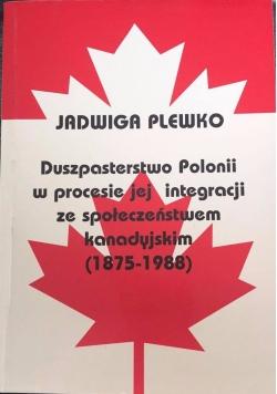 Duszpasterstwo Polonii w procesie jej integracji ze społeczeństwem kanadyjskim 1875-1988