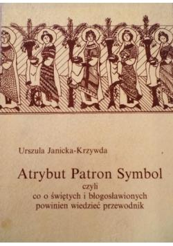 Atrybut patron symbol czyli co o świętych i błogosławionych powinien wiedzieć przewodnik