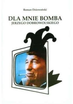 Dla mnie bomba Jerzego Dobrowolskiego