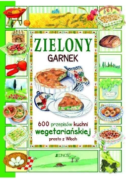 Zielony garnek 600 przepisów kuchni wegetariańskiej prosto z Włoch