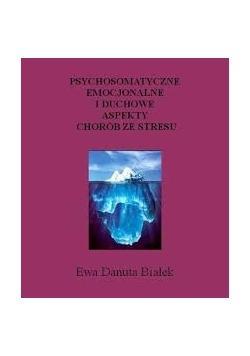 Psychomatyczne emocjonale i duchowe aspekty chorób ze stresu