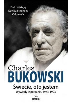 Charles Bukowski Świecie oto jestem Wywiady i spotkania 1963—1993