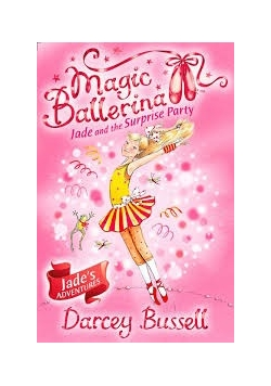 Magic Ballerina. Jade and the Surprise Party