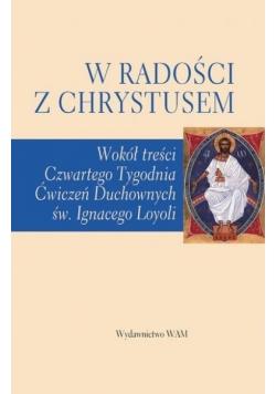 W radości z Chrystusem. Wokół treści czwartego tygodnia ćwiczeń duchownych św. Ignacego Loyoli
