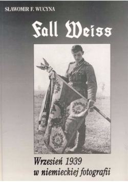 Fall Weiss. Wrzesień 1939 w niemieckiej fotografii