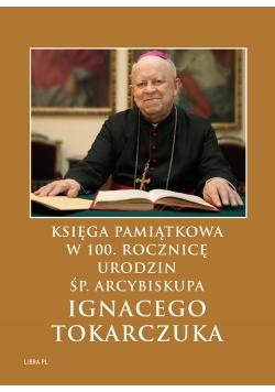 Księga Pamiątkowa w 100. rocznicę urodzin  śp. Arcybiskupa Ignacego Tokarczuka