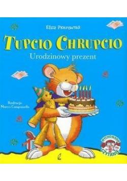 Tupcio Chrupcio. Urodzinowy prezent w.2016