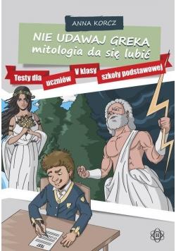 Nie udawaj Greka. Mitologia da się lubić