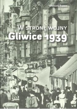 W stronę wojny Gliwice 1939
