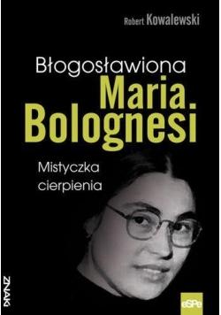 Znaki. Błogosławiona Maria Bolognesi