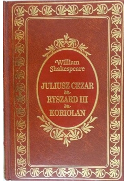 Juliusz Cezar. Ryszard III. Koriolan