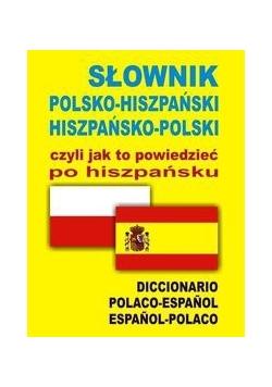 Słownik polsko hiszpański hiszpańsko polski czyli jak to powiedzieć po hiszpańsku