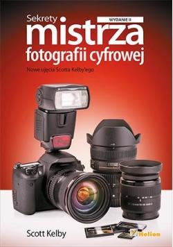 Sekrety mistrza fotografii cyfrowej. Wyd II