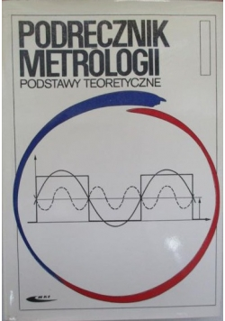 Podręcznik metrologii. Podstawy teoretyczne, tom I