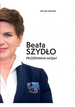 Beata Szydło. Przerwana misja?
