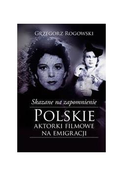 Skazane na zapomnienie.Polskie aktorki filmowe...