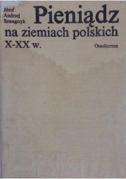 Pieniądz na ziemiach polskich X-XX w.