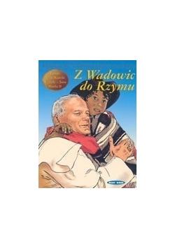 Z Wadowic do Rzymu-Dzieje życia Karola Wojtyły-Jana Pawła II