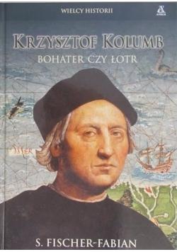 Krzysztof Kolumb. Bohater czy łotr