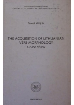 The acquisition of lithuanian verb morphology a case study