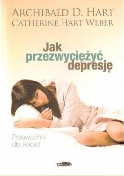 Jak przezwyciężyć depresję. Przewodnik dla kobiet