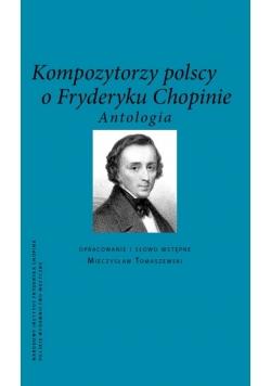 Kompozytorzy polscy o Fryderyku Chopinie