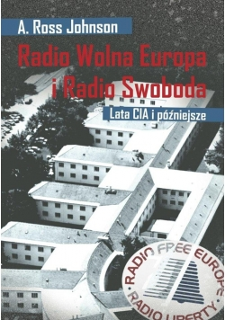 Radio Wolna Europa i Radio Swoboda. Lata CIA i póź