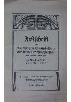 Festschrift zum 25 jahrigen Drtsjubilaum der Urmen Schulfchwestern. 1917 r.
