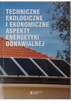 Techniczne ekologiczne  i ekonomiczne aspekty energetyki odnawialnej
