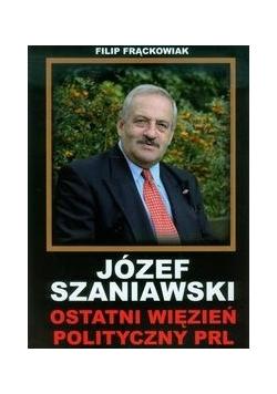 Józef Szaniawski Ostatni więzień polityczny PRL