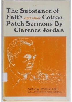 The substance of faith and other cotton patch sermons by Clarence Jordan