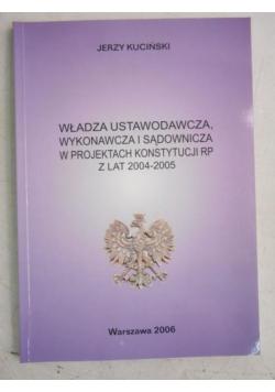 Władza ustawodawcza, wykonawcza i sądownicza w projektach Konstytucji RP z lat 2004-2005